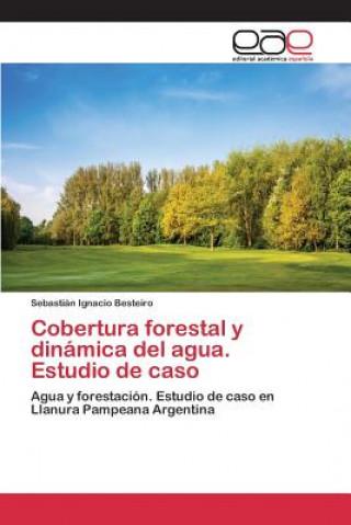 Könyv Cobertura Forestal y Dinamica del Agua. Estudio de Caso Besteiro Sebastian Ignacio