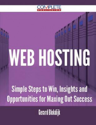 Web Hosting - Simple Steps to Win, Insights and Opportunities for Maxing Out Success