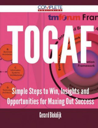 Togaf - Simple Steps to Win, Insights and Opportunities for Maxing Out Success