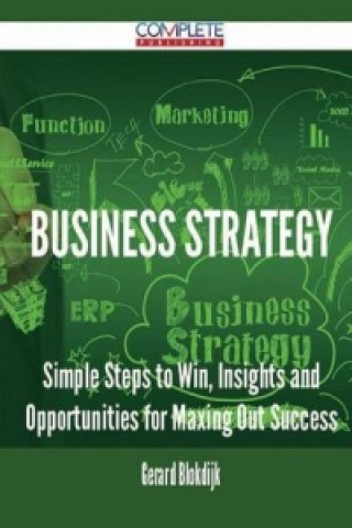 Business Strategy - Simple Steps to Win, Insights and Opportunities for Maxing Out Success