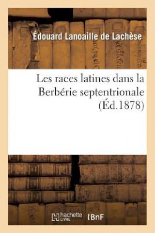 Carte Les Races Latines Dans La Berb�rie Septentrionale Lanoaille De Lachese-E
