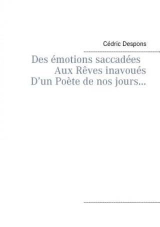Carte Des emotions saccadees Aux Reves inavoues D'un Poete de nos jours... Cedric Despons