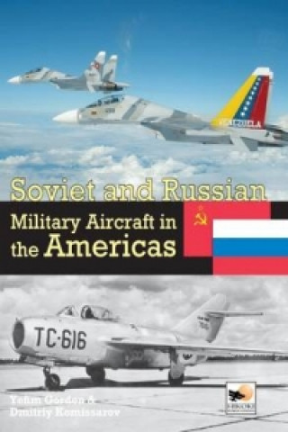 Carte Soviet and Russian Military Aircraft in the Americas Yefim Gordon
