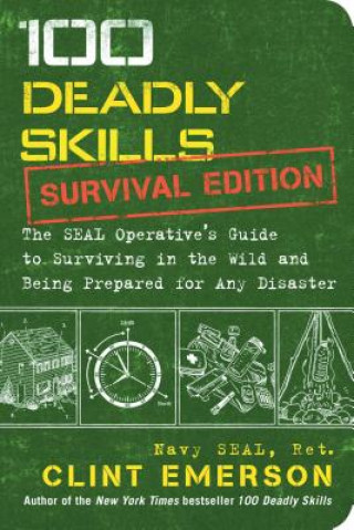 The Seal Operative's Guide to Surviving in the Wild and Being Prepared for Any Disaster