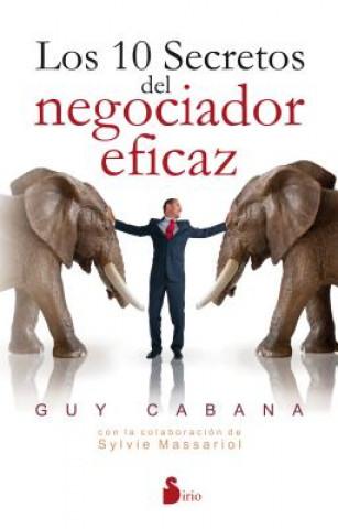 Carte Los 10 secretos del negociador eficaz/ 10 Secrets of the Perfect Negotiator Guy Cabana
