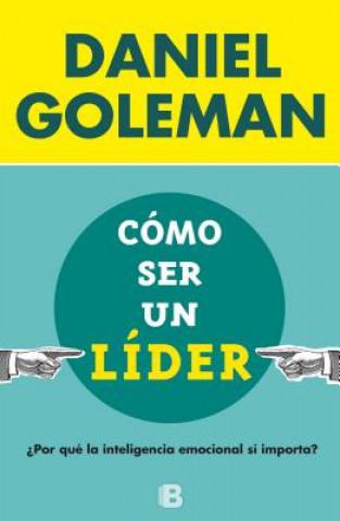 Carte Como ser un lider/ What Makes a Leader Daniel Goleman