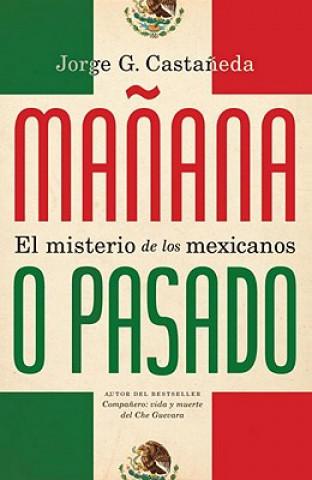 Carte Manana O Pasado: El Misterio de Los Mexicanos Jorge Castaneda