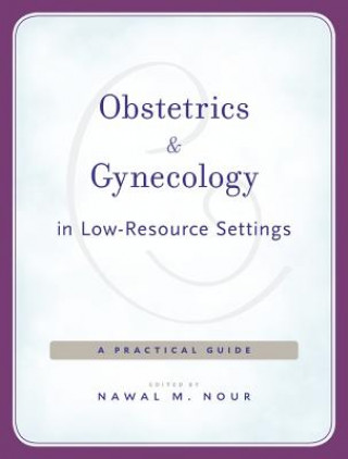 Obstetrics and Gynecology in Low-Resource Settings: A Practical Guide