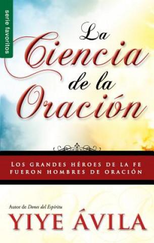 Carte Ciencia de La Oracin, La: The Science of Prayer Yiye Avila