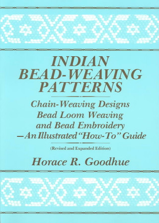 Indian Bead-Weaving Patterns: Chain-Weaving Designs Bead Loom Weaving and Bead Embroidery - An Illustrated