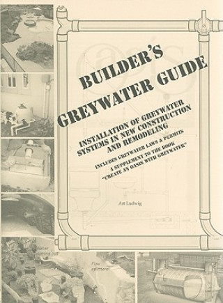 Carte Builder's Greywater Guide: Installation of Greywater Systems in New Construction and Remodeling Art Ludwig