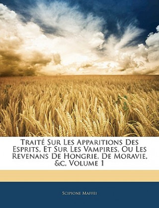 Carte Traité Sur Les Apparitions Des Esprits, Et Sur Les Vampires, Ou Les Revenans De Hongrie, De Moravie, &c, Volume 1 Scipione Maffei