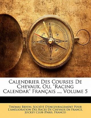 """Carte Calendrier Des Courses De Chevaux, Ou, """"Racing Calendar"""" Français ..., Volume 5 Thomas Bryon"""