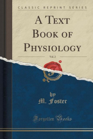 A Text Book of Physiology, Vol. 2 (Classic Reprint)