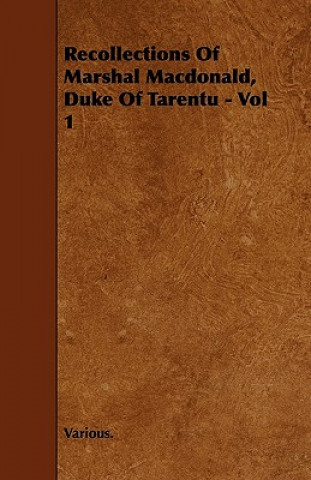 Recollections of Marshal MacDonald, Duke of Tarentu - Vol 1