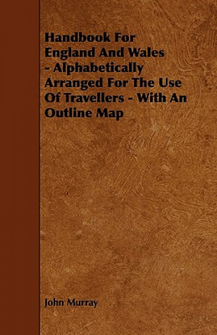 Handbook For England And Wales - Alphabetically Arranged For The Use Of Travellers - With An Outline Map
