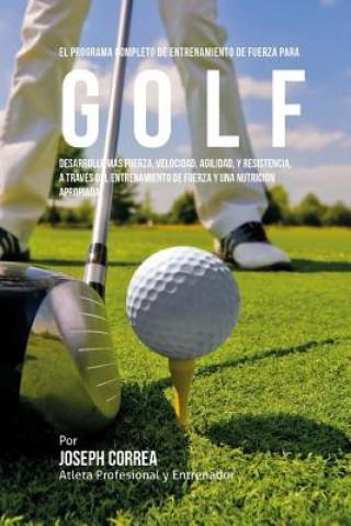 Carte El  Programa Completo de Entrenamiento de Fuerza Para Golf: Desarrolle Mas Fuerza, Velocidad, Agilidad, y Resistencia, a Traves del Entrenamiento de F Corre (Atleta Profesional y. Entrenador)