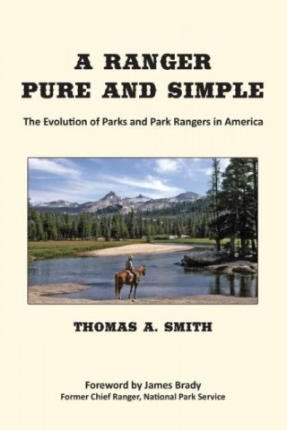 A Ranger Pure and Simple. The Evolution of Parks and Park Rangers in America.
