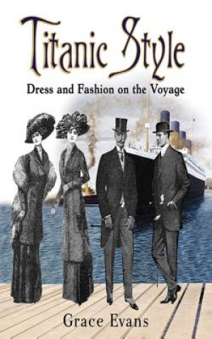 Carte Titanic Style: Dress and Fashion on the Voyage Grace Evans