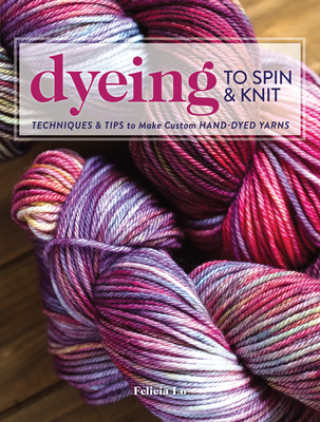 Carte Dyeing to Spin & Knit Felicia Lo