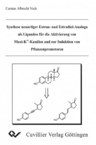 Synthese neuartiger Estron- und Estradiol-Analoga als Liganden für die Aktivierung von Maxi-K+-Kanälen und zur Induktion von Pflanzenpromotoren