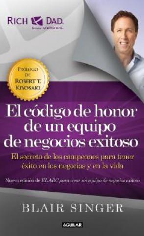 Carte El Codigo de Honor de un Equipo de Negocios Exitoso: El Secreto de los Campeones Para Tener Exito en los Negocios y en la Vida Blair Singer