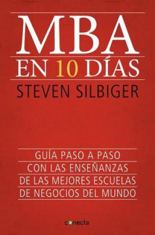 Carte MBA en 10 Dias: Guia Paso A Paso Con las Ensenanzas de las Mejores Escuelas de Negocios del Mundo = The Ten-Day MBA Steven Silbiger