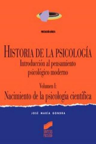 Historia de la psicología : introducción al pensamiento psicológico moderno. Vol. I: Nacimiento de la psicología científica