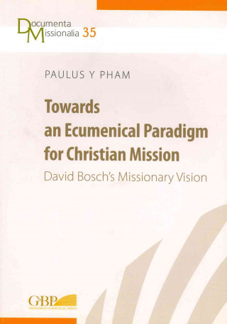 Towards an Ecumenical Paradigm for Christian Mission: Davud Bosch's Missionary Vision
