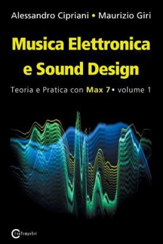 Carte Musica Elettronica E Sound Design - Teoria E Pratica Con Max 7 - Volume 1 (Terza Edizione) Alessandro Cipriani