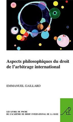 Carte Aspects Philosophiques Du Droit de L'Arbitrage International Emmanuel Gaillard