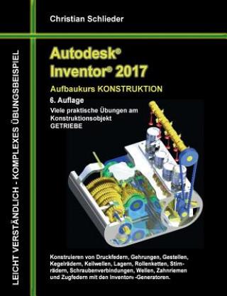 Carte Autodesk Inventor 2017 - Aufbaukurs Konstruktion Christian Schlieder