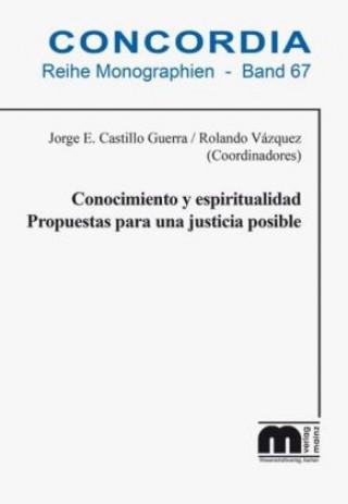 Kniha Conocimiento y espiritualidad Propuestas para una justicia posible Jorge E. Castillo Guerra