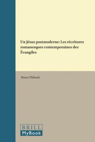Carte Un Jésus Postmoderne: Les Récritures Romanesques Contemporaines Des Évangiles Bruno Thibault