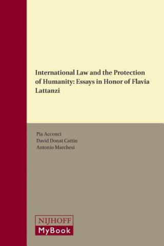 Carte International Law and the Protection of Humanity: Essays in Honor of Flavia Lattanzi Pia Acconci