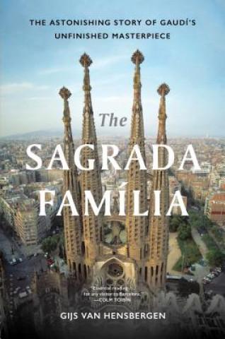 Könyv The Sagrada Familia: The Astonishing Story of Gaudí's Unfinished Masterpiece Gijs van Hensbergen