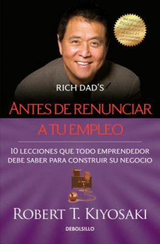 Carte Antes de renunciar a tu empleo / Rich Dad's Before You Quit Your Job Robert Toru Kiyosaki