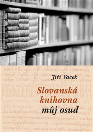 Slovanská knihovna – můj osud