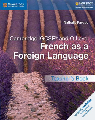 Carte Cambridge IGCSE (R) and O Level French as a Foreign Language Teacher's Book Nathalie Fayaud