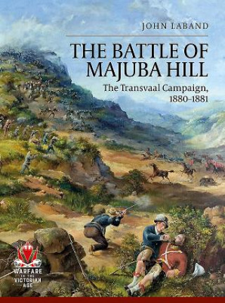 The Battle of Majuba Hill: The Transvaal Campaign, 1880 1881