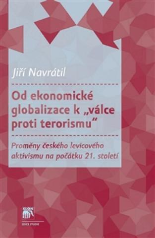 """Od ekonomické globalizace k """"válce proti terorismu"""