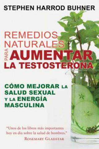 Carte Remedios Naturales Para Aumentar La Testosterona: Cómo Mejorar La Salud Sexual Y La Energía Masculina Stephen Harrod Buhner