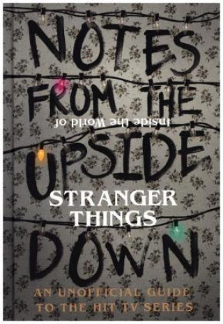 Notes From the Upside Down - Inside the World of Stranger Th