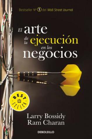 Carte El Arte de la Ejecución En Los Negocios / Execution: The Discipline of Getting Things Done Larry Bossidy