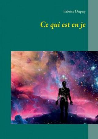 Kniha Ce qui est en je Fabrice Dupuy