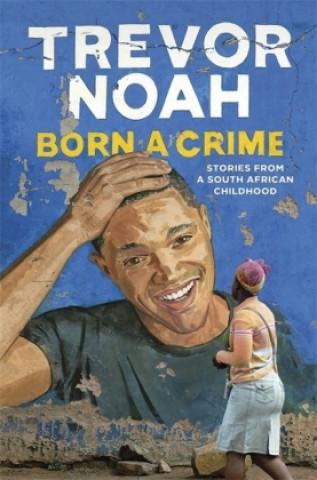 Carte Born A Crime Trevor Noah