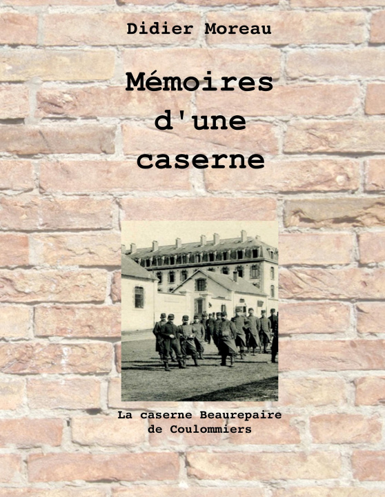 Könyv Mémoires d'une caserne Didier Moreau
