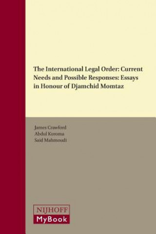 Carte The International Legal Order: Current Needs and Possible Responses: Essays in Honour of Djamchid Momtaz James Crawford