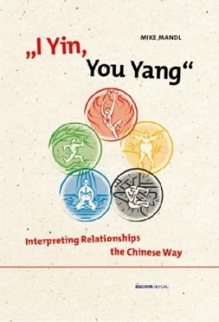 Kniha I Yin, You Yang: Interpreting Relationships the Chinese Way Mike Mandl