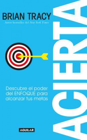 Carte Acierta /Bull's-Eye: The Power of Focus Tracy